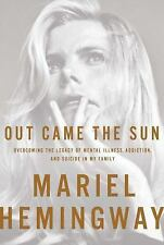 Out Came the Sun : Overcoming the Legacy of Mental Illness, Addiction & Suicide