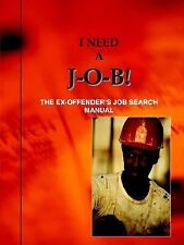 I Need A J-O-B! the Ex-Offender's Job Search Manual (Paperback or Softback)