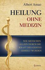 Heilung ohne Medizin Wie Menschen alleine durch die Kraft des Geistes geheilt wu