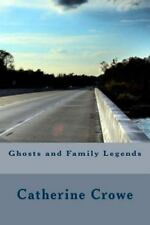 Ghosts and Family Legends by Catherine Crowe (2016, Paperback)