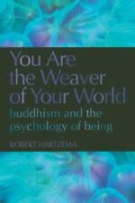 You Are the Weaver of Your World: Buddhism and the Psychology of Being-ExLibrary
