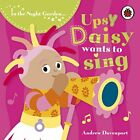 In the Night Garden: Upsy Daisy Wants to Sing by BBC Board book Book The Fast