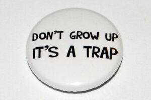 DON'T GROW UP IT'S A TRAP 25MM / 1 INCH Button Badge CUTE - HUMOUR - FUNNY