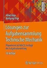 Lösungen zur Aufgabensammlung Technische Mechanik von Alfred Böge und...