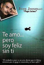 Te Amo Pero Soy Feliz Sin Ti By Jaime Jaramillo Autoayuda Parejas Paperback
