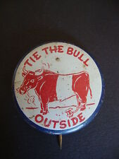 Vintage 1940's Political pinback: Tie The Bull Outside