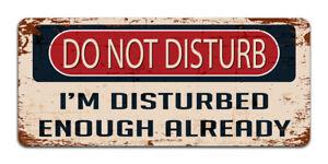 Do Not Disturb: I'm Disturbed Enough Already - Vintage Metal Sign   Man cave