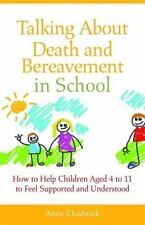 Talking about Death and Bereavement in School : How to Help Children Aged 4...