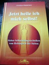 JETZT HEILE ICH MICH SELBST - 7 Selbstheilungstechniken - Christina Wiedemann