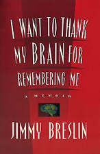 NEW I Want to Thank My Brain for Remembering Me: A Memoir by Jimmy Breslin