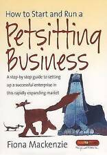How to Start and Run a Petsitting Business: A Step-by Step Guide to Setting Up a