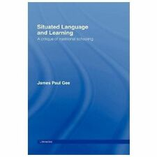 Situated Language and Learning : A Critique of Traditional Schooling by James...