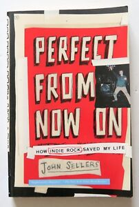 Perfect From Now On How Indie Rock Saved My Life John Sellers GBV Book