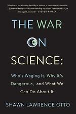 The War on Science: Who's Waging It, Why It Matters, What We Can Do About It, Ot