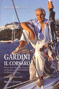 Gardini il corsaro. Storia della dynasty Ferruzzi: da Serafino alla Montedison e