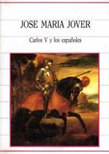 Carlos V y los españoles - José María Jover - Biblioteca de la Histora Nº 45