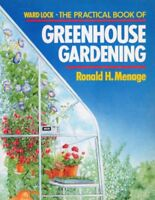 The Practical Book of Greenhouse Gardening,Ronald H. Menage