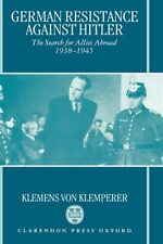 German Resistance Against Hitler: The Search for Allies Abroad 1938-1945 - GOOD