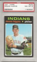 SET BREAK -1971 TOPPS # 479 DENNIS HIGGINS, PSA 8 NM-MT, CLEVELAND INDIANS, L@@K