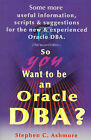 So You Want to be an Oracle DBA?: Second Edition/Some More Useful Information, S