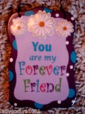 You Are My Forever Friend-ceramic sign-Ganz-FREE Shipping