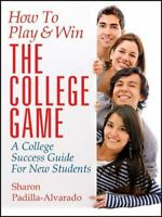 How To Play & Win The College Game: A College Success Guide For New Students