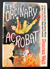 The Ordinary Acrobat : A Journey into the Wondrous World of the Circus, Past and