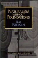 Naturalism Without Foundations (Prometheus Lectures) by Nielsen, Kai