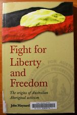 Fight for Liberty and Freedom: The Origins of  Australian Aboriginal Activism.