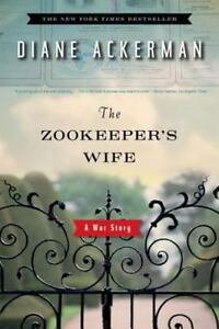The Zookeeper's Wife : A War Story by Diane Ackerman (2008, Paperback)