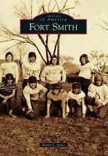 Images of America: Fort Smith by Kevin L. Jones (2013, Paperback)