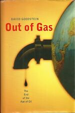 Out of Gas : The End of the Age of Oil by David Goodstein (2004, Hardcover)