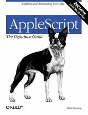AppleScript: The Definitive Guide: Scripting and Automating Your Mac: By Neub...