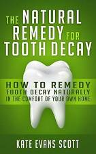 The Natural Remedy For Tooth Decay: How To Remedy Tooth Decay Naturally In The C