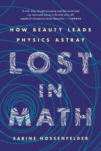 Lost in Math: How Beauty Leads Physics Astray by Sabine Hossenfelder