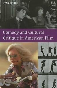 Comedy and Cultural Critique in American Film by Ryan Bishop 9780748698042