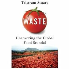 Waste : Uncovering the Global Food Scandal by Tristram Stuart (2009, Paperback)