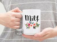 Milf -  Milf Mug - Funny Mom Mug -  Funny Mug - Funny Gift - Baby Shower Gift -