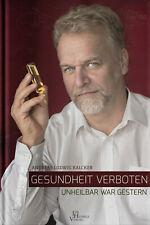 Gesundheit verboten - unheilbar war gestern von Andreas Kalckar