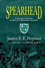Spearhead : A Complete History of Merrill's Marauder Rangers by James E. T....