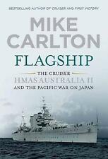 Flagship: The Cruiser HMAS Australia II and the Pacific War on Japan by Mike...