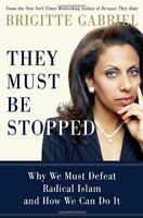 They Must Be Stopped: Why We Must Defeat Radical Islam and How We Can Do It by B