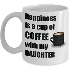 Daughter White Coffee Mug - Happiness Is A Cup Of Coffee With My Daughter