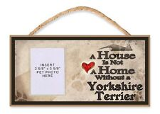 A House is Not a Home Without a Yorkshire Terrier Dog Sign w/Photo Insert by DGS