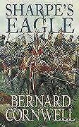 Cornwell, Bernard, Sharpe's Eagle: The Talavera Campaign, July 1809 (The Sharpe