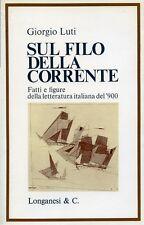 """Giorgio Luti """" SUL FILO DELLA CORRENTE"""" Fatti e figure lett.ra italiana del '900"""