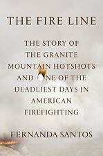The Fire Line: The Story Of The Granite Mountain Hotshots And One Of The Dead...