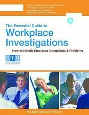 The Essential Guide to Workplace Investigations : How to Handle Employee...