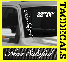 0063    Never Satisfied VERTICAL Windshield Vinyl Side Decal Sticker Car Truck