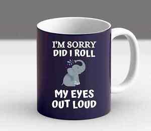 Elephant I'm Sorry Did I Roll My Eyes Out Loud Mug